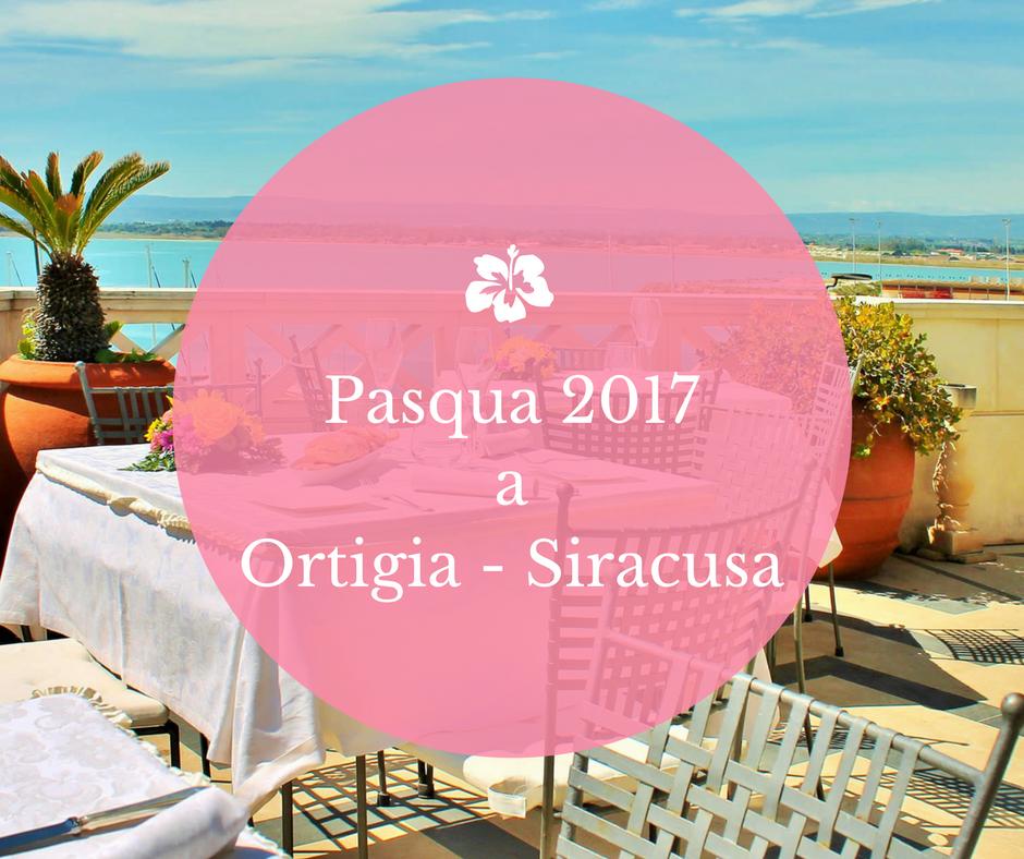 Pasqua 2017 a Ortigia: il nostro menu